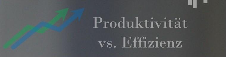 Produktivität vs. Effizienz